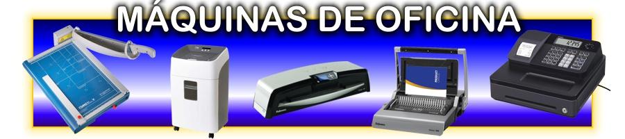 Màquinas de oficina: Destructoras, encuadernadoras, plastificadoras. Guillotinas y cizallas. Rotuladoras, calculadoras . . .